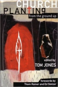 Church Planting From the Ground Up, by Tom Jones